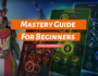 Mastery Guide for Beginners